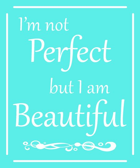 I'm not perfect, but I am beautiful (a great post on not being perfect) from Glorious Treats